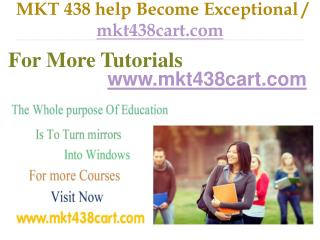 MKT 438  help Become Exceptional / mkt438cart.com