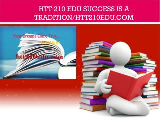 HTT 210 EDU Success Is a Tradition/htt210edu.com