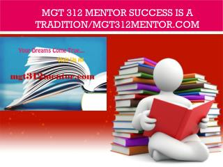 MGT 312 MENTOR Success Is a Tradition/mgt312mentor.com