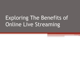 Exploring The Benefits of online live streaming