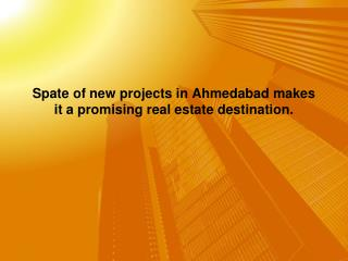 Spate of new projects in Ahmedabad makes it a promising real estate destination.