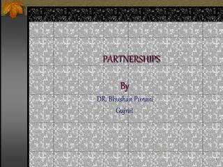 PARTNERSHIPS  By    DR. Bhushan Punani  Gujrat