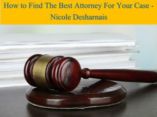 How to Find The Best Attorney For Your Case - Nicole Desharnais