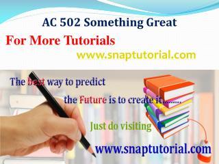 AC 502 Something Great /snaptutorial.com