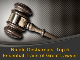 Nicole Desharnais | Top 5 Essential Traits of Great Lawyer