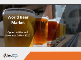 Latest Trends and Findings in Beer Market & Beer Brewing Industry, Forecast 2014-2020
