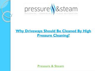 Why Driveways Should Be Cleaned By High Pressure Cleaning?