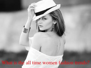 What is the all time women fashion trends?