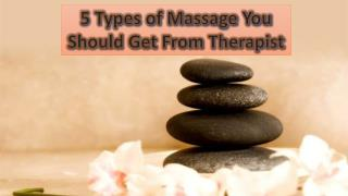 5 Types of Massage You Should Get From Therapist