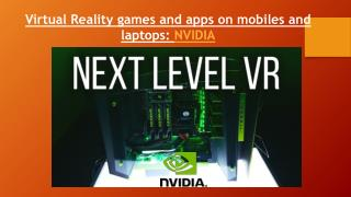 Virtual Reality games and apps on mobiles and laptops: NVIDIA