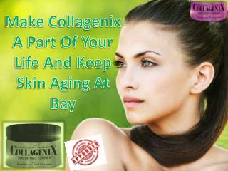 Make Collagenix A Part Of Your Life And Keep Skin Aging At Bay