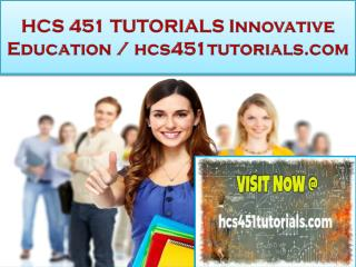 HCS 451 TUTORIALS Innovative Education / hcs451tutorials.com
