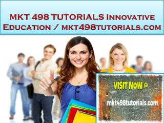 MKT 498 TUTORIALS Innovative Education / mkt498tutorials.com