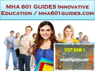 MHA 601 GUIDES Innovative Education / mha601guides.com