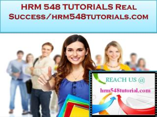 HRM 548 TUTORIALS Real Success /hrm548tutorials.com