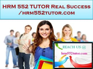 HRM 552 TUTOR Real Success /hrm552tutor.com