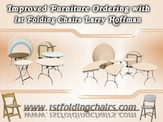 Improved Furniture Ordering with 1st Folding Chairs Larry Hoffman