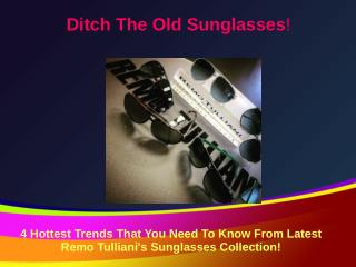 4 Hottest Trends That You Need To Know From Latest Remo Tulliani's Sunglasses Collection!