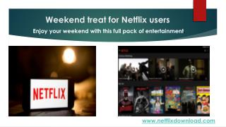 Weekend treat for Netflix users