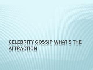Celebrity Gossip What's The Attraction