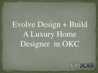Evolve Design  Build - A Luxury Home Designer in OKC