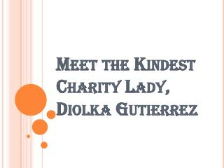 Meet the Kindest Charity Lady, Diolka Gutierrez