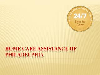 Home Care Philadelphia; The Right Choice for Seniors