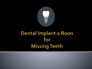 Dental Implant a Boon for Missing Teeth