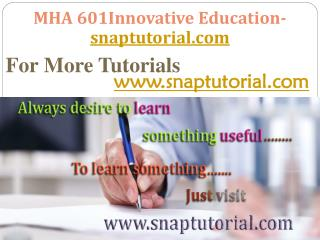 MHA 601 Innovative Education / snaptutorial.com