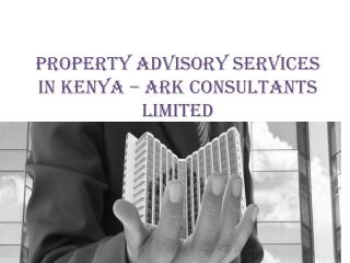 Property Advisory Services In Kenya � Ark Consultants Limited