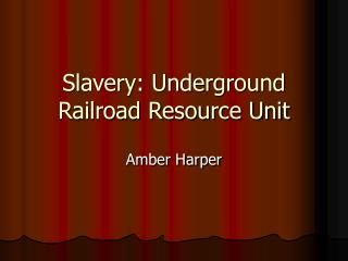 Slavery: Underground Railroad Resource Unit