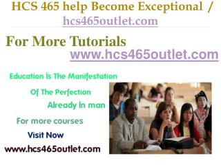HCS 465 help Become Exceptional  /  hcs465outlet.com