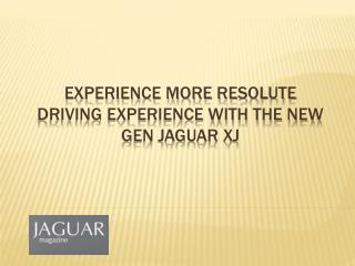 Experience More Resolute Driving Experience with the New Gen Jaguar XJ