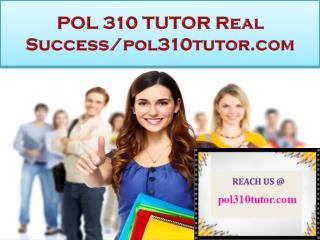 POL 310 TUTOR Real Success/pol310tutor.com