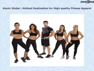 Hottest Destination for High-quality Fitness Apparel : Alanic Global