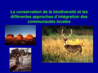 La conservation de la biodiversit  et les diff rentes approches dint gration des communaut s locales