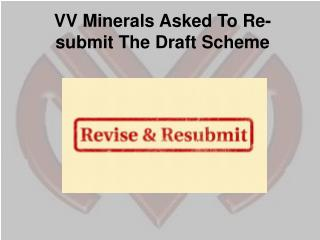VV Minerals Asked To Re-submit The Draft Scheme