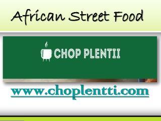African Street Food - www.choplentti.com