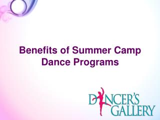 Benefits of Summer Camp Dance Programs - Dancer's Gallery