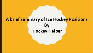 A brief summary of Ice Hockey Positions by Hockey Helper