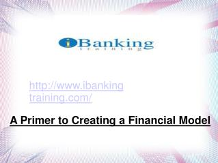 A Primer to Creating a Financial Model - ibanking training