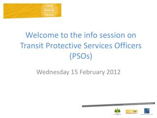 Welcome to the info session on Transit Protective Services Officers PSOs