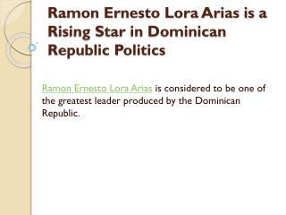 Ramon Ernesto Lora Arias is a Rising Star in Dominican Republic Politics