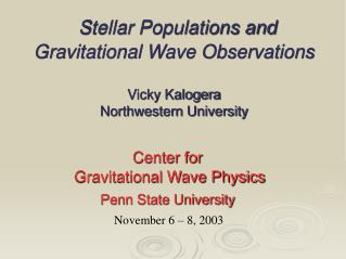 Stellar Populations and  Gravitational Wave Observations  Vicky Kalogera Northwestern University