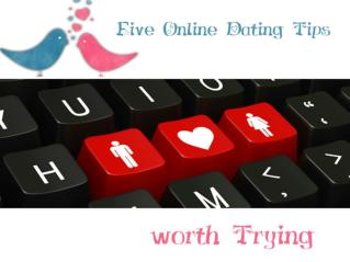 Five Online Dating Tips worth Trying