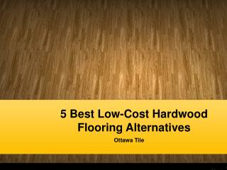 5 Best Low-Cost Hardwood Flooring Alternatives