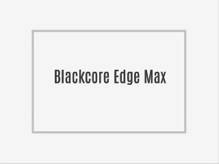 Blackcore Edge Max � All Natural Ingredients, No Side Effects