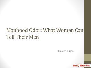 Manhood Odor: What Women Can Tell Their Men