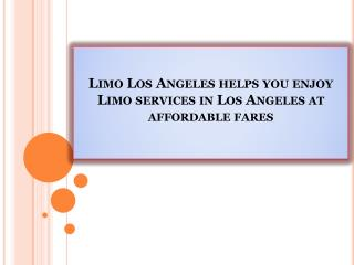 Limo Los Angeles helps you enjoy Limo services in Los Angeles at affordable fares