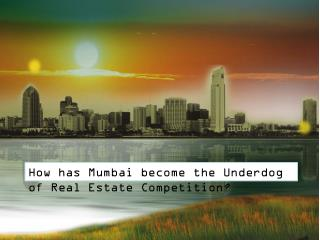 How has mumbai become the underdog of real estate competition pdf